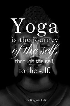Yoga is the journey of the self through the self to the self.